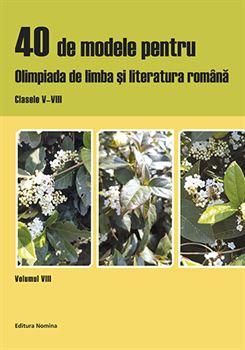 40 de modele pentru olimpiada de limba și literatura română. Clasele V-VIII, vol. VIII 1
