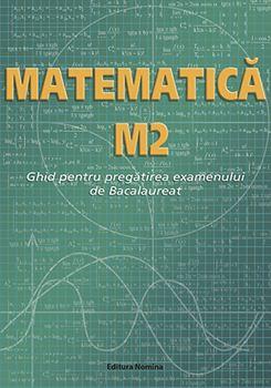 Matematică M2. Ghid pentru pregătirea examenului de Bacalaureat 1