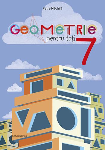 Geometrie pentru toți – clasa a VII-a 1