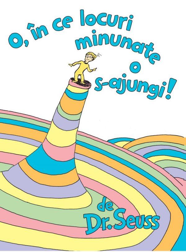 O, IN CE LOCURI MINUNATE O S-AJUNGI! (Dr. Seuss) [CARTEA CU GENIUS, cartonat] 3