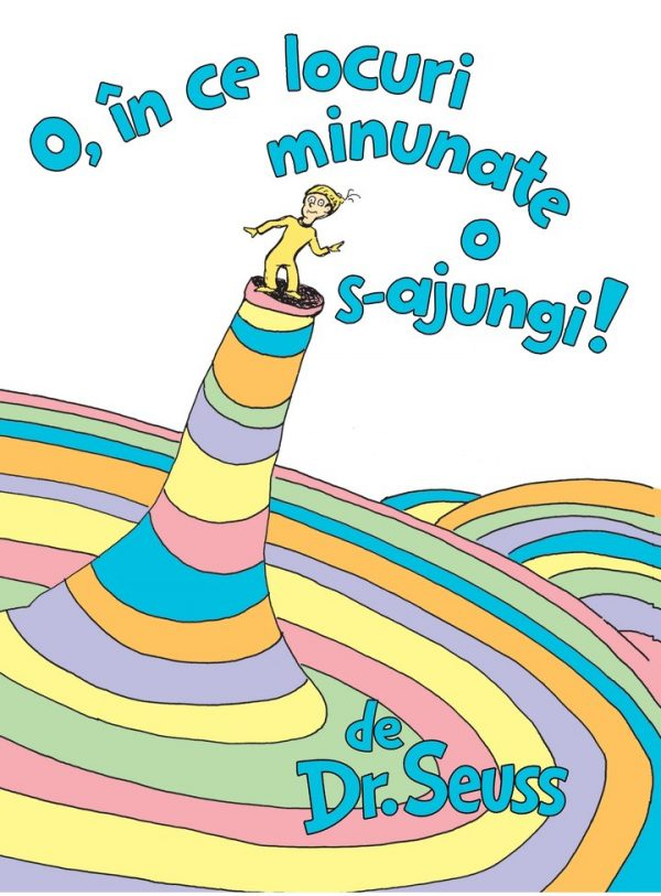 O, IN CE LOCURI MINUNATE O S-AJUNGI! (Dr. Seuss) [CARTEA CU GENIUS, cartonat] 1