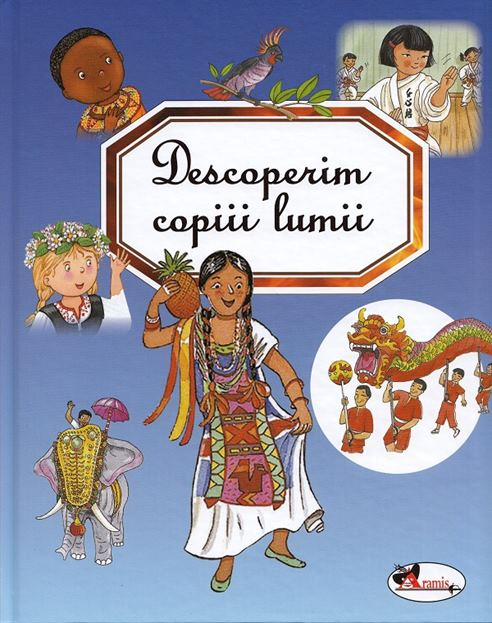 ARAMIS - DESCOPERIM COPIII LUMII(CARTONATA). ED. NOUA 1
