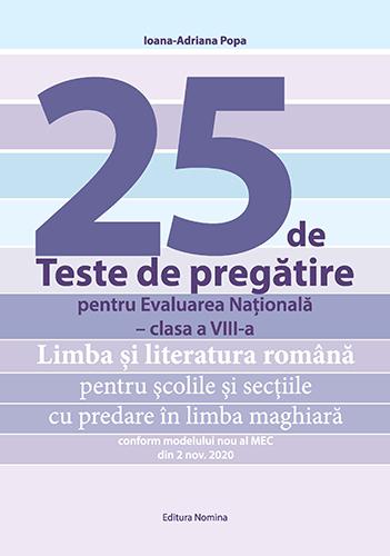 25 de Teste de pregătire pentru Evaluarea Națională – clasa a VIII-a. Limba și literatura română pentru școlile și secțiile cu predare în limba maghiară 1
