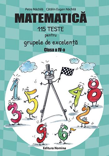 Matematica 115 teste pentru grupele de excelenta, clasa a IV-a 1