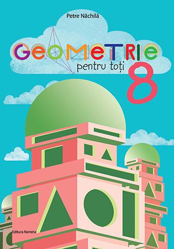 Geometrie pentru toți , clasa a VIII-a 1