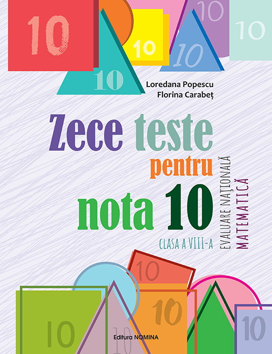 Zece teste pentru nota 10 - Evaluare Națională Matematică - clasa a VIII-a 1