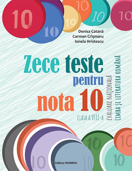 Zece teste pentru nota 10 - Evaluare Nationala - limba si literatura romana 1